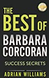 The Best of Barbara Corcoran: Success Secrets on Money, Business, and Life! (Real Estate Investing) (Shark Tank, Dragons Den, Money, Power, Fame, Real Estate Investing)