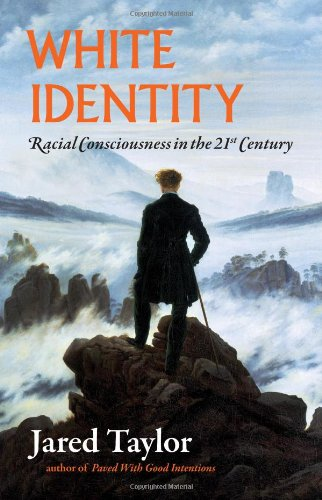 White Identity: Racial Consciousness in the 21st Century: Jared Taylor: 9780965638395: Amazon.com: Books