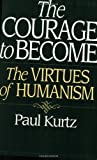 The Courage to Become: The Virtues of Humanism (0275960161) by Kurtz, Paul
