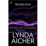 Bonds of Courage: Book Six of Wicked Play ~ Lynda Aicher