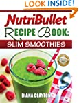 NutriBullet Recipe Book: Slim Smoothi...