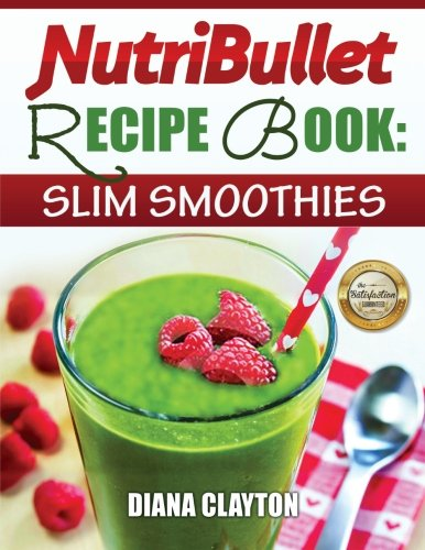 nutribullet-recipe-book-slim-smoothies-81-super-healthy-fat-burning-nutribullet-smoothie-recipes-to-