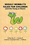 Wiggly Wobbly's Tales for Children - (and the Young at Heart)