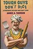 img - for Tough Guys Don't Dice: A Cookbook for Men Who Can't Cook book / textbook / text book