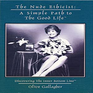 The Nude Ethicist: A Simple Path to the Good Life   [Olive Gallagher]