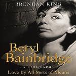 Beryl Bainbridge: Love by All Sorts of Means | Brendan King