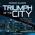 Triumph of the City: How Our Greatest Invention Makes Us Richer, Smarter, Greener, Healthier, and Happier (       UNABRIDGED) by Edward Glaeser Narrated by Lloyd James