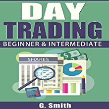 Day Trading: Beginner & Intermediate Audiobook by G. Smith Narrated by Michael Hatak