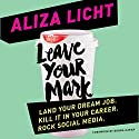 Leave Your Mark: Land Your Dream Job. Kill It in Your Career. Rock Social Media. Audiobook by Aliza Licht Narrated by Aliza Licht