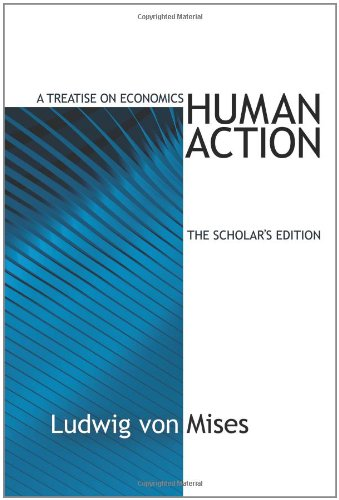Human Action, by Ludwig von Mises