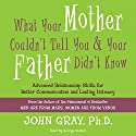 What Your Mother Couldn't Tell You and Your Father Didn't Know: Advanced Relationship Skills for Better Communication and Lasting Intimacy Hörbuch von John Gray Gesprochen von: George Guidall