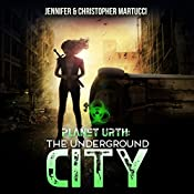 Planet Urth: The Underground City: Planet Urth Series, Book 3 | Jennifer Martucci, Christopher Martucci