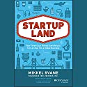 Startupland: How Three Guys Risked Everything to Turn an Idea into a Global Business (       UNABRIDGED) by Mikkel Svane, Carlye Adler Narrated by Christopher Price