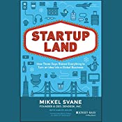 Startupland: How Three Guys Risked Everything to Turn an Idea into a Global Business | [Mikkel Svane, Carlye Adler]