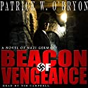 Beacon of Vengeance: A Novel of Nazi Germany: Corridor of Darkness, Volume 2 Audiobook by Patrick W. O'Bryon Narrated by Tim Campbell