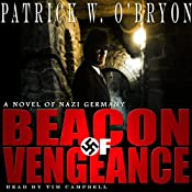 Beacon of Vengeance: A Novel of Nazi Germany: Corridor of Darkness, Volume 2   Patrick W. O'Bryon