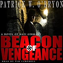 Beacon of Vengeance: A Novel of Nazi Germany: Corridor of Darkness, Volume 2 (       UNABRIDGED) by Patrick W. O'Bryon Narrated by Tim Campbell