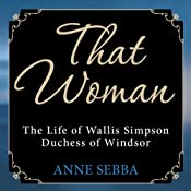 That Woman: The Life of Wallis Simpson, Duchess of Windsor | [Anne Sebba]