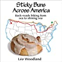 Sticky Buns Across America: Back-Roads Biking from Sea to Shining Sea Audiobook by Léo Woodland Narrated by Nathan William Heller