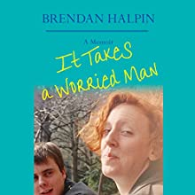 It Takes a Worried Man: A Memoir (       UNABRIDGED) by Brendan Halpin Narrated by Joel Richards