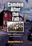 img - for Camden After the Fall: Decline and Renewal in a Post-Industrial City (Politics and Culture in Modern America) by Howard Gillette Jr. (2006) Paperback book / textbook / text book