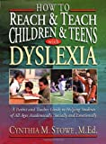 img - for How To Reach and Teach Children and Teens with Dyslexia: A Parent and Teacher Guide to Helping Students of All Ages Academically, Socially, and Emotionally 1st by Stowe M.Ed., Cynthia M. (2000) Paperback book / textbook / text book