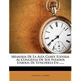 Memoria de La Alta Corte Federal Al Congreso de Los Estados Unidos de Venezuela En ......