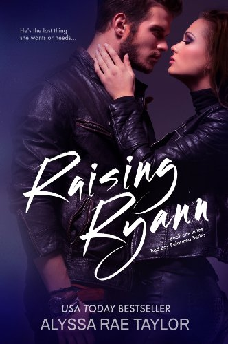 Raising Ryann (Bad Boy Reformed Series) by Alyssa Rae Taylor