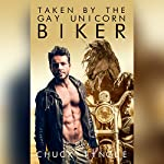 Taken by the Gay Unicorn Biker   Chuck Tingle