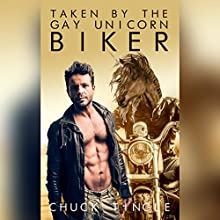 Taken by the Gay Unicorn Biker Audiobook by Chuck Tingle Narrated by Sam Rand