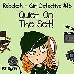 Rebekah - Girl Detective #16: Quiet On The Set! (       UNABRIDGED) by PJ Ryan Narrated by Gwendolyn Druyor
