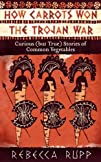 How Carrots Won the Trojan War: Curio…