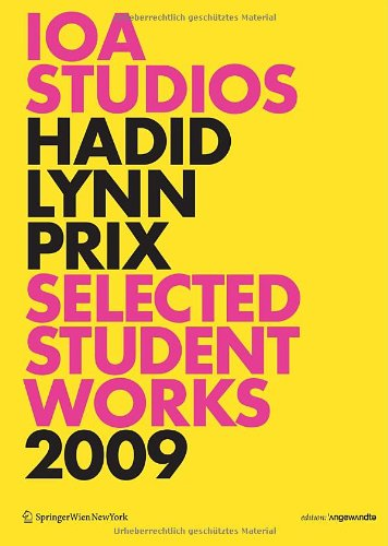 IOA Studios. Zaha Hadid, Greg Lynn, Wolf D. Prix: Selected Student Works 2009. Architecture is Reality