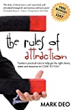 The Rules of Attraction: Fourteen Practical Rules to Help Get the Right Clients, Talent and Resources to Come to You!