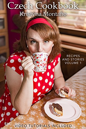 Czech Cookbook - Recipes And Stories Volume 1 by Kristyna Montano, Steve Montano