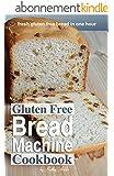 Gluten Free Bread Machine Cookbook (English Edition)