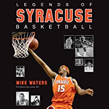 Legends of Syracuse Basketball: Carmelo Anthony, Rony Seikaly, Derrick Coleman, John Wallace, Jim Boeheim, and Many More! (       UNABRIDGED) by Mike Waters Narrated by David Deboy
