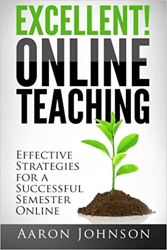 Excellent Online Teaching: Effective Strategies For A Successful Semester Online