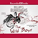 Wild Boys (       UNABRIDGED) by William S. Burroughs Narrated by Luis Moreno