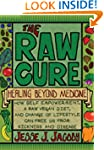 The Raw Cure: Healing Beyond Medicine...