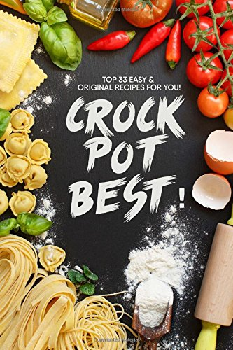 Crock Pot BEST!: Top 33 Easy and original recipes for you (Slow Cooker Recipie Books compare prices)