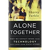 Alone Together: Why We Expect More from Technology and Less from Each Other ~ Sherry Turkle
