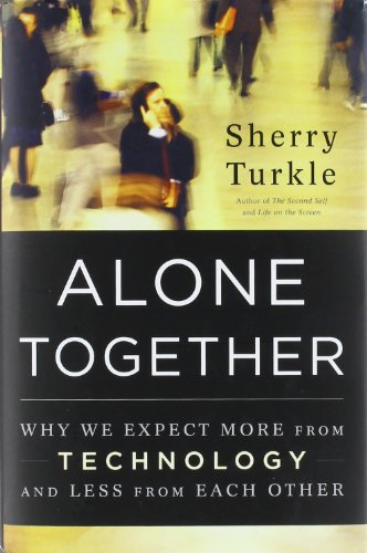 Alone Together: Why We Expect More from Technology and...