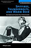 Image of Spitfires, Thunderbolts, and Warm Beer: An American Fighter Pilot Over Europe (The Warriors)