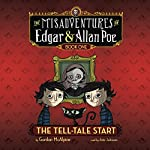 The Tell-Tale Start: The Misadventures of Edgar & Allan Poe, Book One | Gordon McAlpine