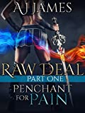 RAW DEAL: Part 1 - Penchant for Pain