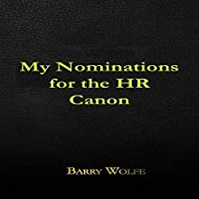 My Nominations for the HR Canon (       UNABRIDGED) by Barry Wolfe Narrated by Robin J. Sitten