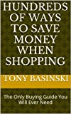 Hundreds of Ways to Save Money When Shopping: The Only Buying Guide You Will Ever Need (Saving your Money Book 2)