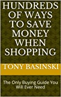 Hundreds of Ways to Save Money When Shopping [Kindle Edition]