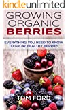 Growing Organic Berries: Everything You Need To Know To Grow Healthy Berries (Strawberries, Blueberries, Blackberries & Rasberries) (English Edition)